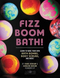 Fizz Boom Bath!: How to Make Your Own Bath Bombs, Sugar Scrubs, and More at Home!