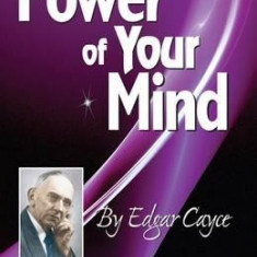 The Power of Your Mind: An Edgar Cayce Series Title