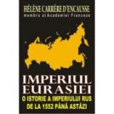 Imperiul Eurasiei. O istorie a imperiului rus de la 1552 pana astazi - H. C. D'Encausse