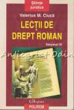 Cumpara ieftin Lectii De Drept Roman IV - Valerius M. Ciuca