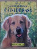 CAINI DE RASA. CATALOG CHINOLOGIC. ORIGINE, MOD DE VIATA, INGRIJIRE - HORST BIEL