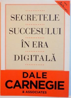 SECRETELE SUCCESULUI IN ERA DIGITALA DE DALE CARNEGIE & ASSOCIATES, foto