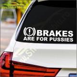 Brake Are For Pussies  -Stickere Auto-Cod:ESV-110 -Dim  20 cm. x 5.4 cm.