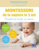 Montessori de la nastere la 3 ani/Charlotte Poussin
