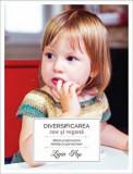 Diversificarea raw si vegana. Sfaturi si retete pentru bebelusi si copii mai mari. Editia a II-a/Ligia Pop, Curtea Veche Publishing