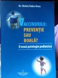 Vaccinurile : prevenție sau boalã - Dr Christa Todea Gross