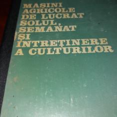 MASINI AGRICOLE DE LUCRAT SOLUL .SEMANAT SI INTRETINERE A CULTURILOR