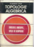 TOPOLOGIE ALGEBRICA - R. Miron, I. Pop (omologie, omotopie, spatii de acoperire)
