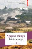 Petale de sange | Ngugi wa Thiong`o, Polirom