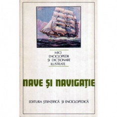 Nave si navigatie - Mici enciclopedii si dictionare ilustrate