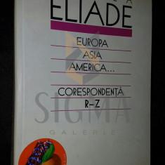 ELIADE MIRCEA - EUROPA, ASIA, AMERICA...(CORESPONDENTA), Volumul 3, Literele R-Z, 2004, Bucuresti