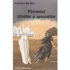 Pamantul Sfintilor Si Spurcatilor - Antoine De Bes
