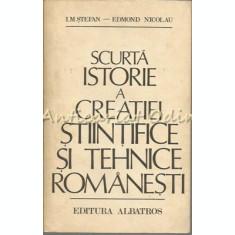 Scurta Istorie A Creatiei Stiintifice Si Tehnice Romanesti - I.M. Stefan
