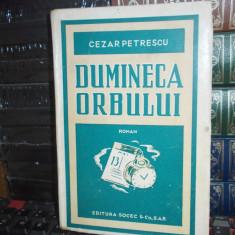 CEZAR PETRESCU - DUMINECA ORBULUI ( ROMAN ) , ED. SOCEC ~ 1943