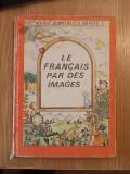 LE FRANCAIS PAR DES IMAGES-MARIA DUMITRESCU BRATES, CARTONATA, r1c
