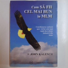 CUM SA FII CEL MAI BUN IN MLM de JOHN KALENCH