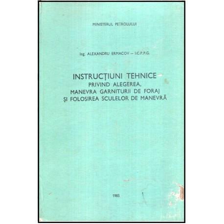Instructiuni tehnice prinvind alegerea, manevra garniturii de foraj si folosirea sculelor de manevra