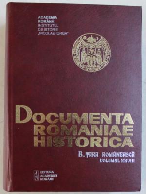 DOCUMENTA ROMANIAE HISTORICA - B. TARA ROMANEASCA , VOLUMUL XXVIII ( 1641 - 1642 ) , volum intocmit de OANA RIZESCU...LIDIA COTOVANU , 2018 foto