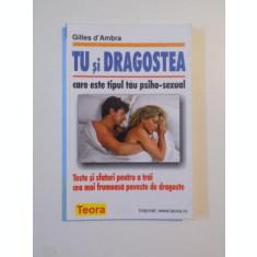 TU SI DRAGOSTEA , CARE ESTE TIPUL TAU PSIHO - SEXUAL , TESTE SI SFATURI PENTRU A TRAI CEA MAI FRUMOASA POVESTE DE DRAGOSTE DE GILLES D'AMBRA , 2001