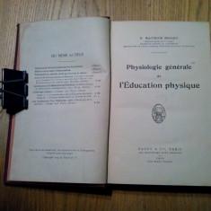 Physiologie Generale de L`EDUCATION PHYSIGUE  - Maurice Boigey - 1919, 335 p., Alta editura