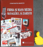 Firma si mass media Managerul si ziaristii  Constantin Amaritei