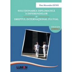 Solutionarea diplomatica a diferendelor in dreptul international fluvial - Dan Alexandru GUNA