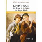 Tom sawyer in strainatate/Tom sawyer detectiv - Mark Twain