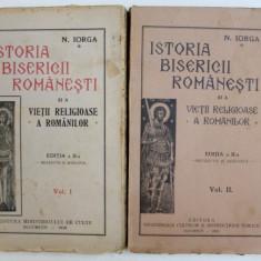 ISTORIA BISERICII ROMANESTI SI A VIETII RELIGIOASE A ROMANILOR de N. IORGA, EDITIA A II-A REVAZUTA SI ADAUGITA, VOL I-II 1929 , 1932