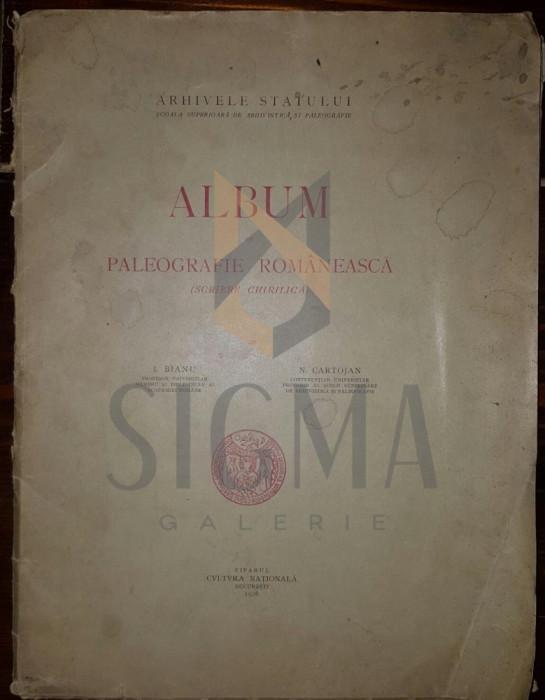 I. BIANU SI N. CARTOJAN - ALBUM DE PALEOGRAFIE ROMANEASCA (SCRIERE CHIRILICA)