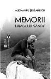 Memorii. Lumea lui Sandy - Alexandru Serbanescu