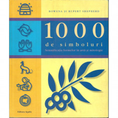 1000 de simboluri. Semnificatia formelor in arta si mitologie