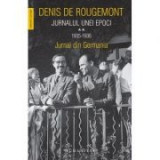 Jurnalul unei epoci vol II. Jurnal din Germania - Denis De Rougemont