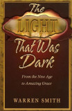 The Light That Was Dark: From the New Age to Amazing Grace, Paperback