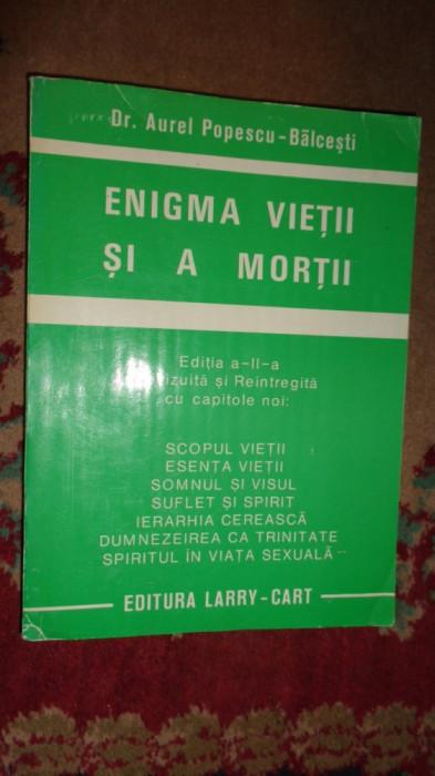 Enigma vietii si a mortii 294pagini= Aurel Popescu Balcesti