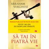 Sa tai in piatra vie/Abraham Verghese