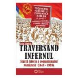 Traversand infernul. Scurta istorie a comunismului romanesc. 1948-1989 - Cezar Stanciu