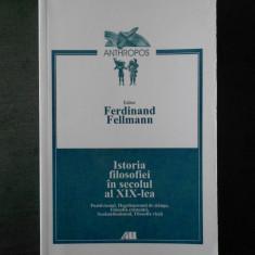 FERDINAND FELLMANN - ISTORIA FILOSOFIEI IN SECOLUL AL XIX-LEA