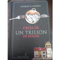 CRIZA DE UN TRILION DE DOLARI de CHARLES R. MORRIS