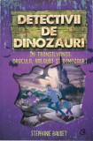 Detectivii de dinozauri. In Transilvania. Dracula, balauri si dinozauri/Stephanie Baudet, Curtea Veche Publishing