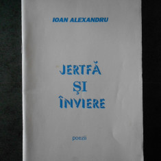 IOAN ALEXANDRU - JERTFA SI INVIERE. POEZII