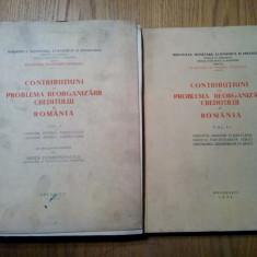 CONTRIBUTIUNI LA PROBLEMA REORGANIZARII CREDITULUI IN ROMANIA - 2 Vol. - 1938, Alta editura