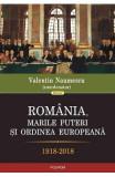 Romania, marile puteri si ordinea europeana 1918-2018 - Valentin Naumescu