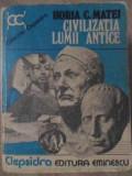 CIVILIZATIA LUMII ANTICE - HORIA C. MATEI