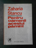 ZAHARIA STANCU - PENTRU OAMENI ACESTUI PAMANT