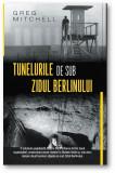 Tunelurile de sub zidul Berlinului | Greg Mitchell