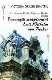 Cu doamna Rodica Filip von Becker despre Bucurestii sculptorului Emil Wilhem von Becker/Victoria Dragu-Dimitriu