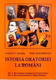 ISTORIA ORATORIEI LA ROMANI, VOL I (DE LA ANTIM IVIREANU LA ION ANTONESCU) de VASILE H. HANES, TESU SOLOMOVICI, 2007