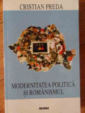 Modernitatea Politica Si Romanismul - Cristian Preda ,529894