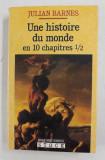 UNE HISTOIRE DU MONDE EN 10 CHAPITRES 1 / 2 par JULIAN BARNES , 1990
