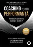 Coaching pentru performanta. Principii si practici pentru coaching si leadership/Sir John Whitmore